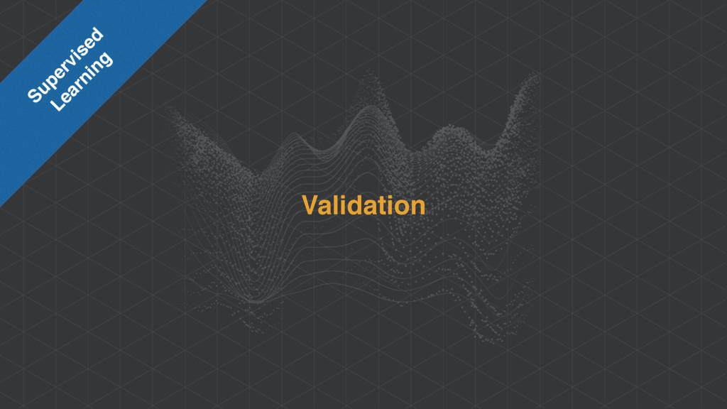 Validation Supervised Learning
