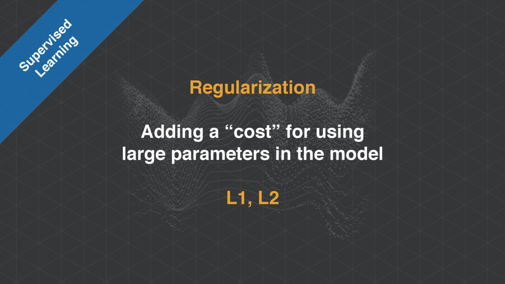 """Regularization Adding a """"cost"""" for using large..."""