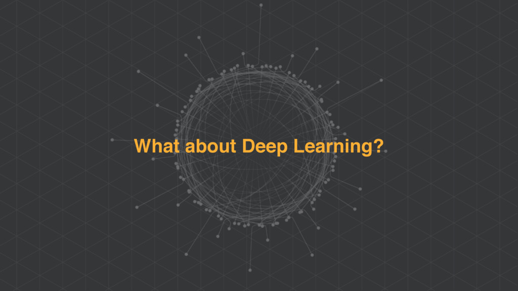 What about Deep Learning?
