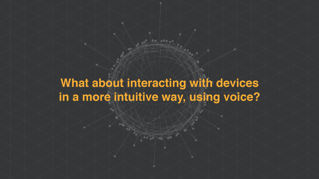 What about interacting with devices in a more i...