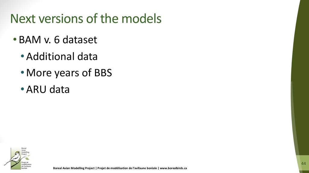 44 44 •BAM v. 6 dataset • Additional data • Mor...