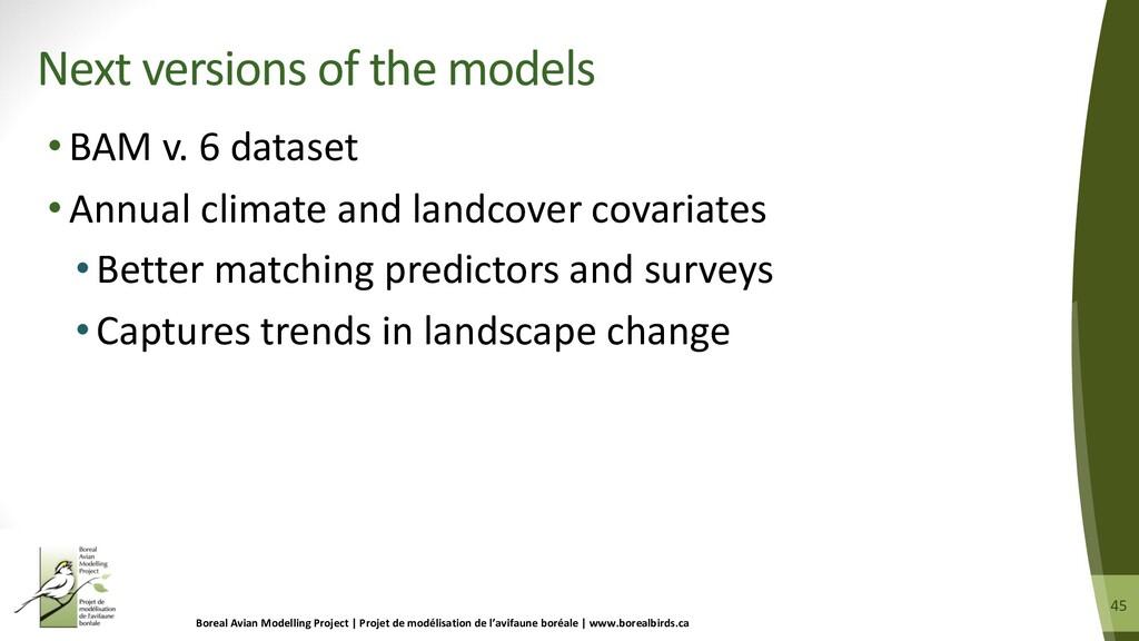 45 45 •BAM v. 6 dataset •Annual climate and lan...