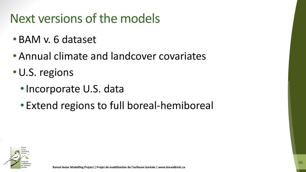 46 46 •BAM v. 6 dataset •Annual climate and lan...
