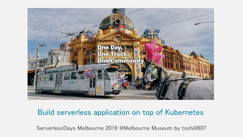 Build serverless application on top of Kubernet...