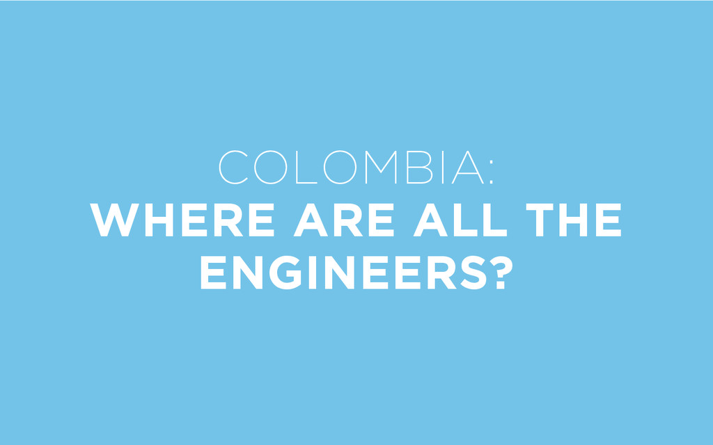 COLOMBIA: WHERE ARE ALL THE ENGINEERS?