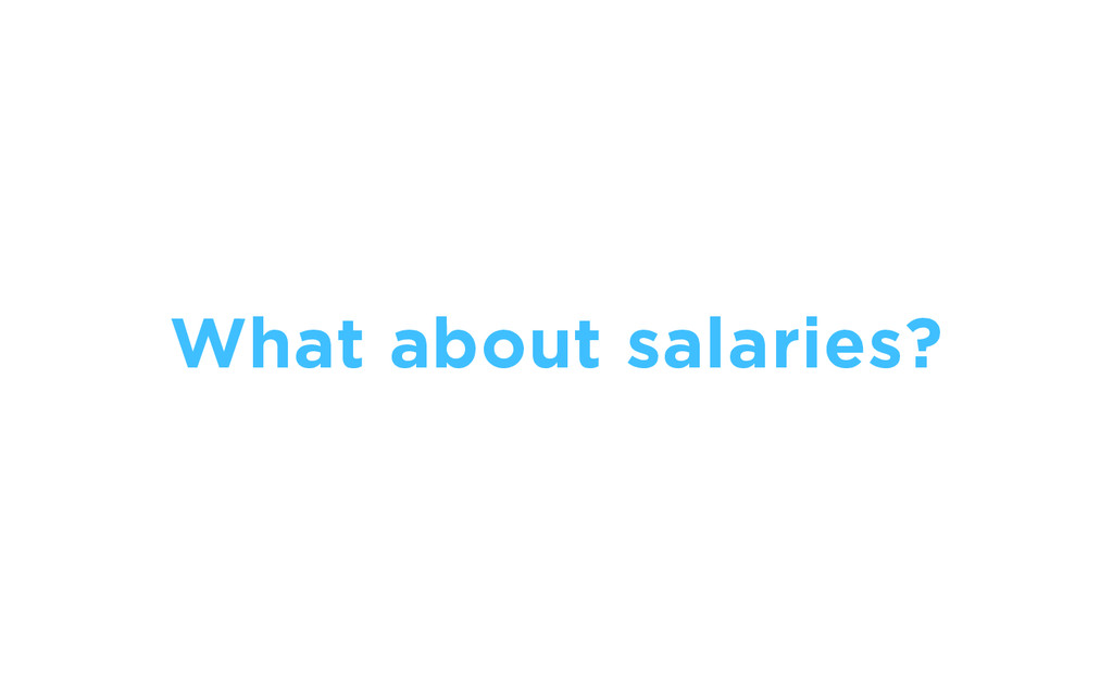 What about salaries?