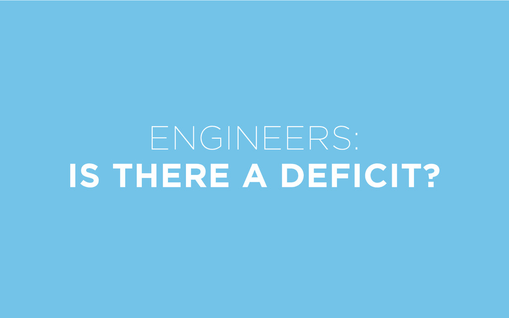 ENGINEERS: IS THERE A DEFICIT?