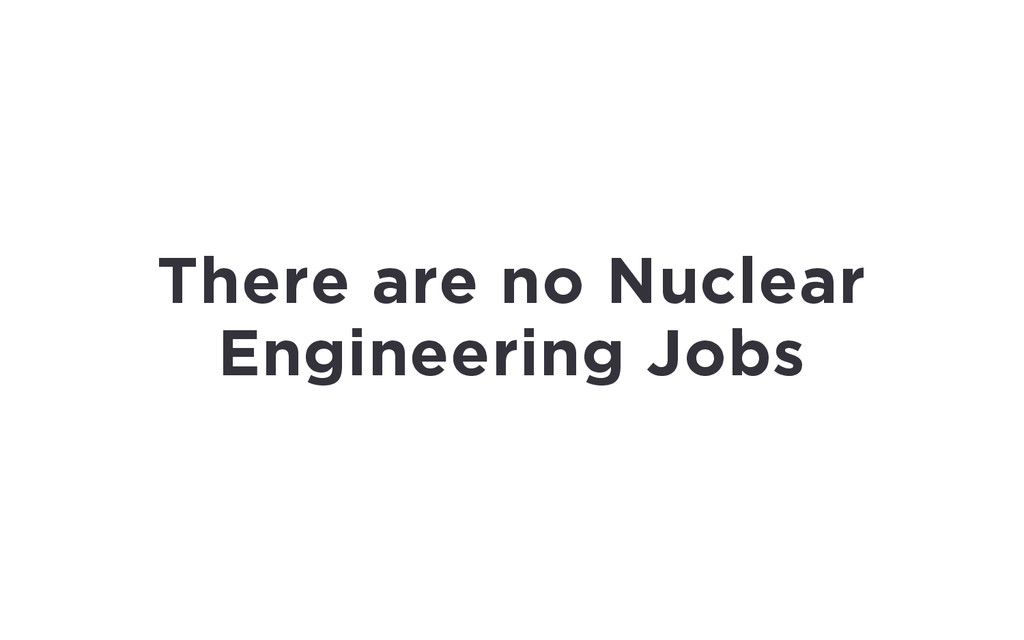 There are no Nuclear Engineering Jobs