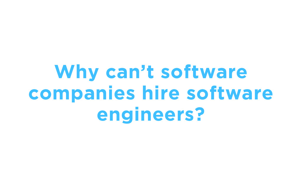 Why can't software companies hire software engi...