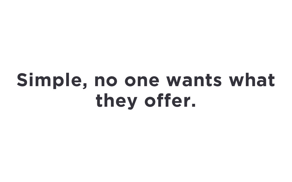 Simple, no one wants what they offer.