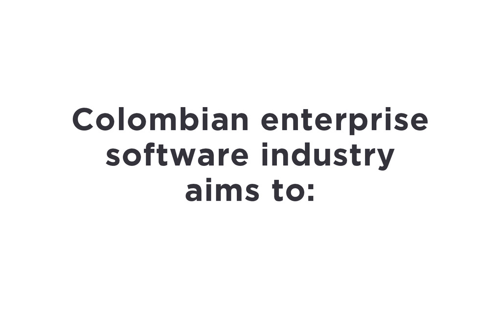 Colombian enterprise software industry aims to: