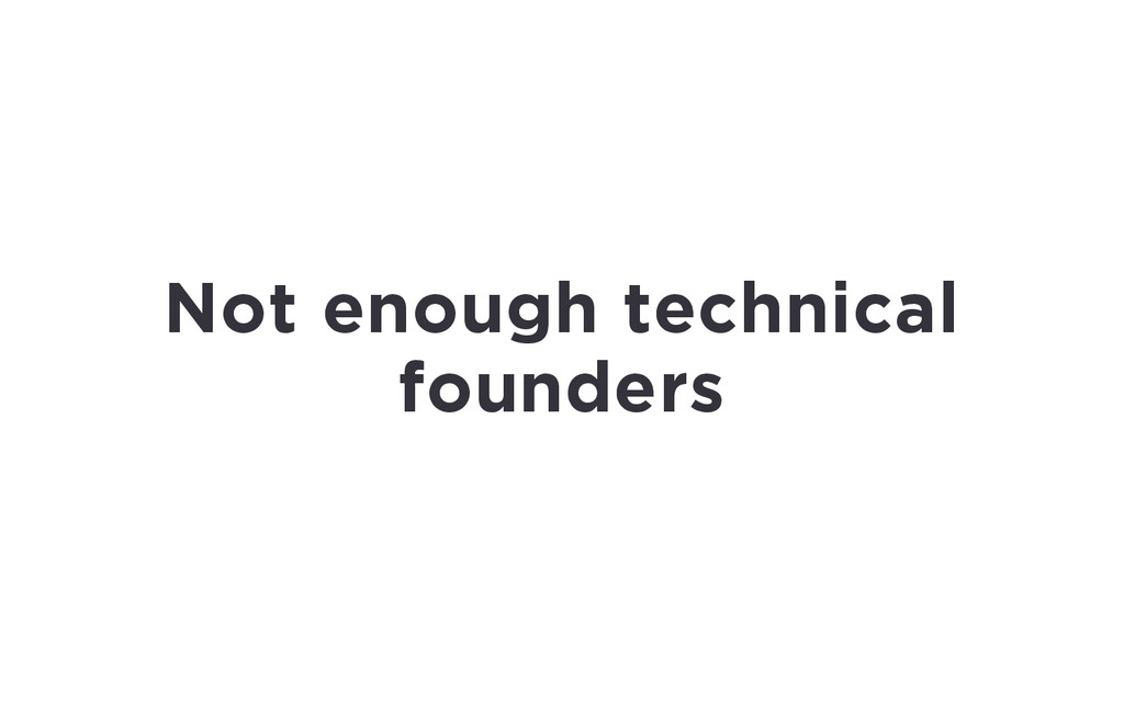Not enough technical founders