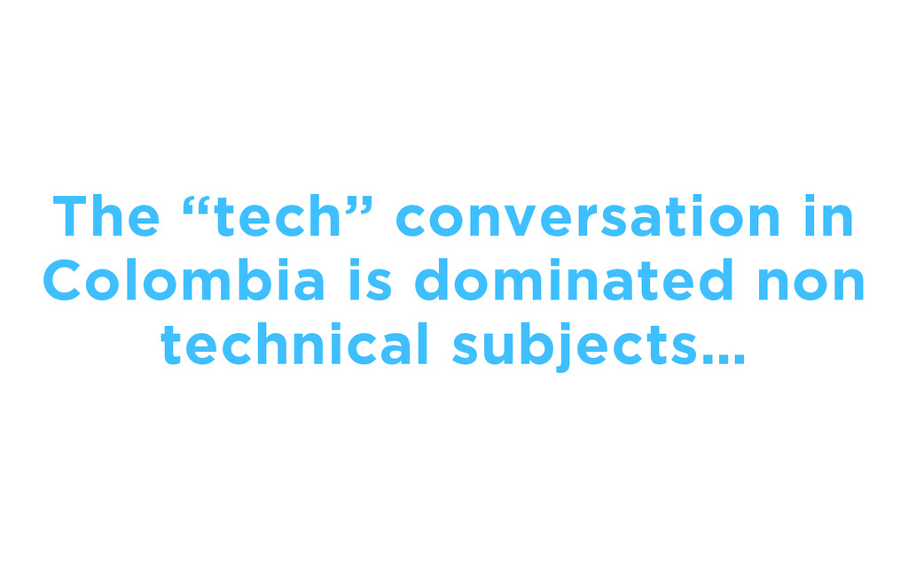 """The """"tech"""" conversation in Colombia is dominate..."""