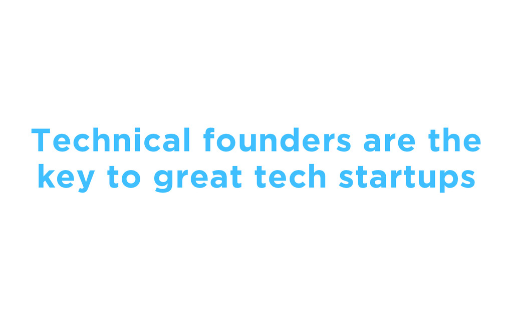 Technical founders are the key to great tech st...