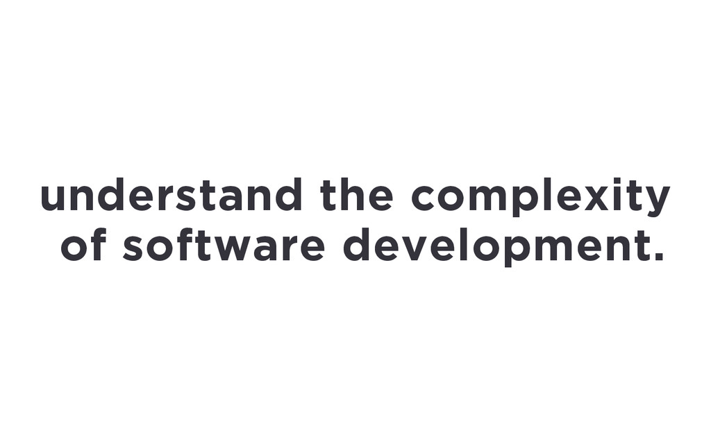 understand the complexity of software developme...