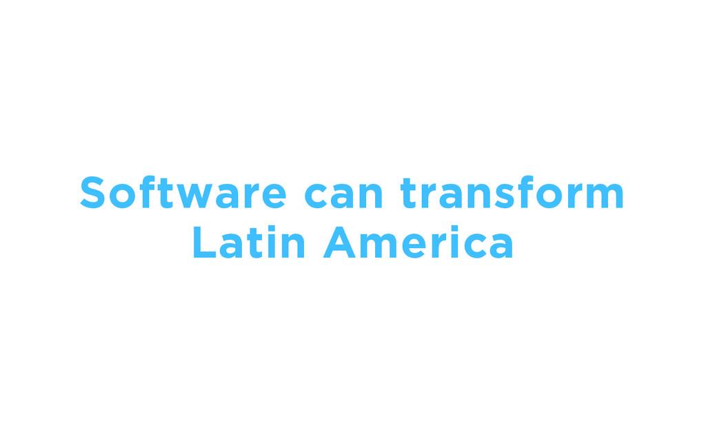 Software can transform Latin America