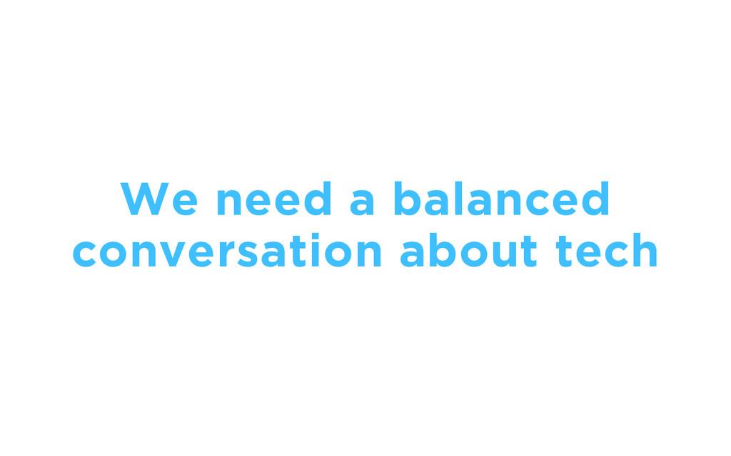 We need a balanced conversation about tech