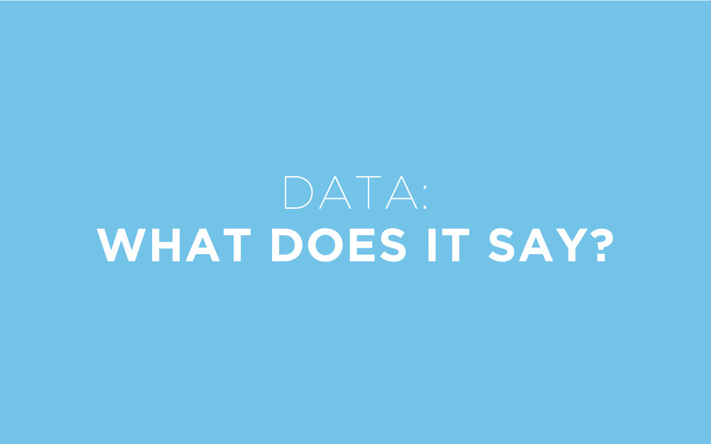 DATA: WHAT DOES IT SAY?