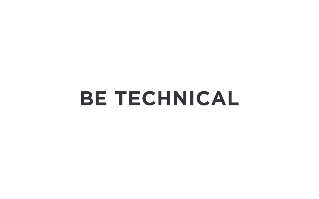 BE TECHNICAL