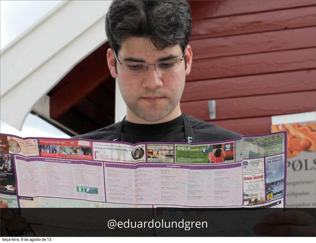 @eduardolundgren terça-feira, 6 de agosto de 13