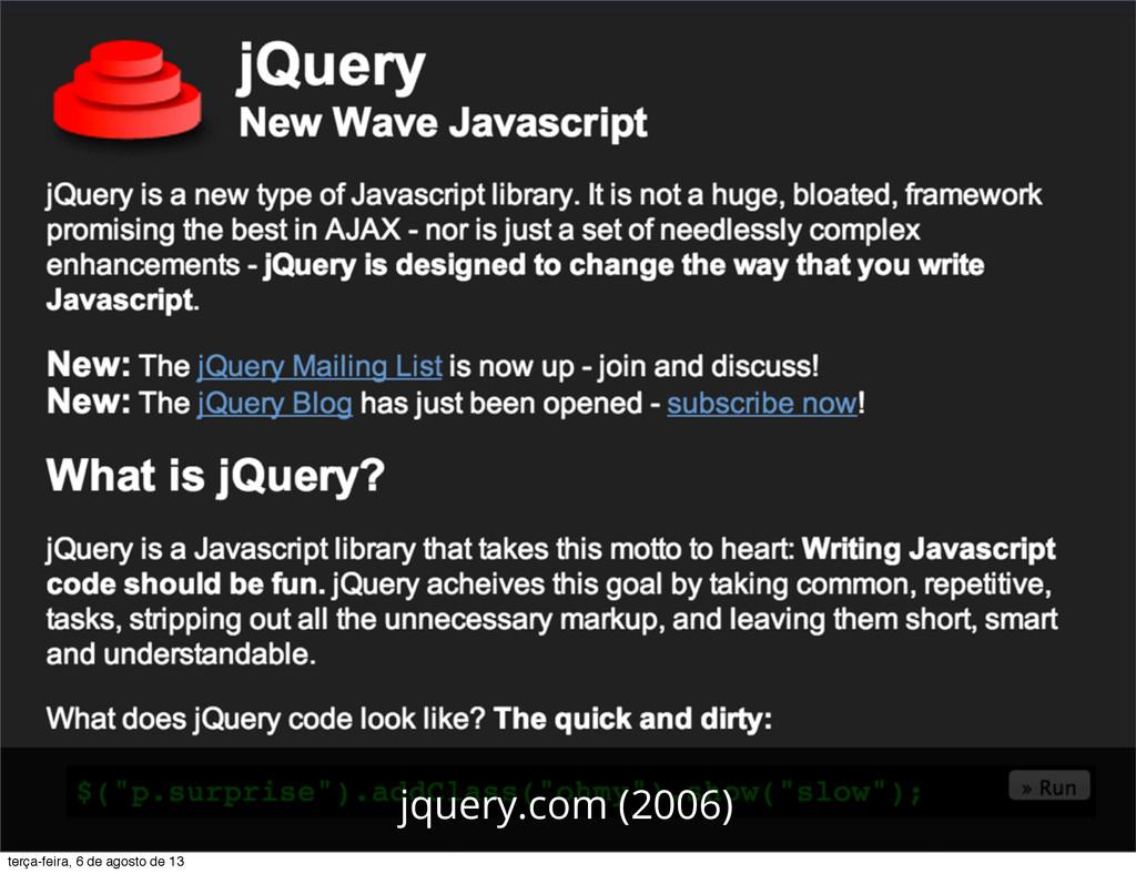 jquery.com (2006) terça-feira, 6 de agosto de 13