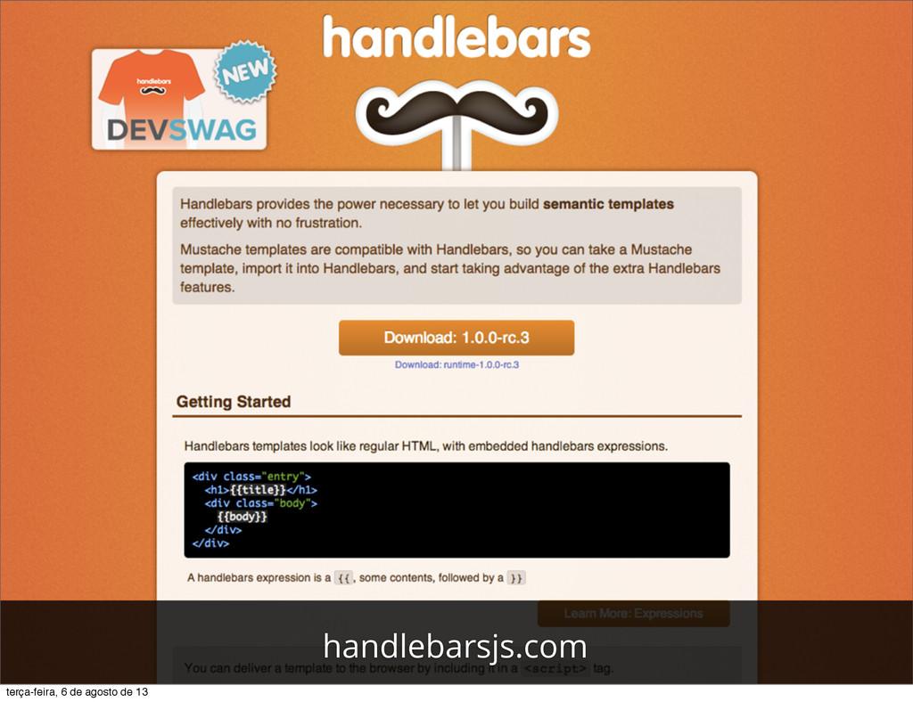 handlebarsjs.com terça-feira, 6 de agosto de 13