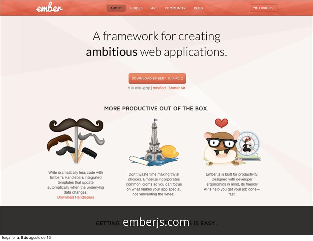 emberjs.com terça-feira, 6 de agosto de 13