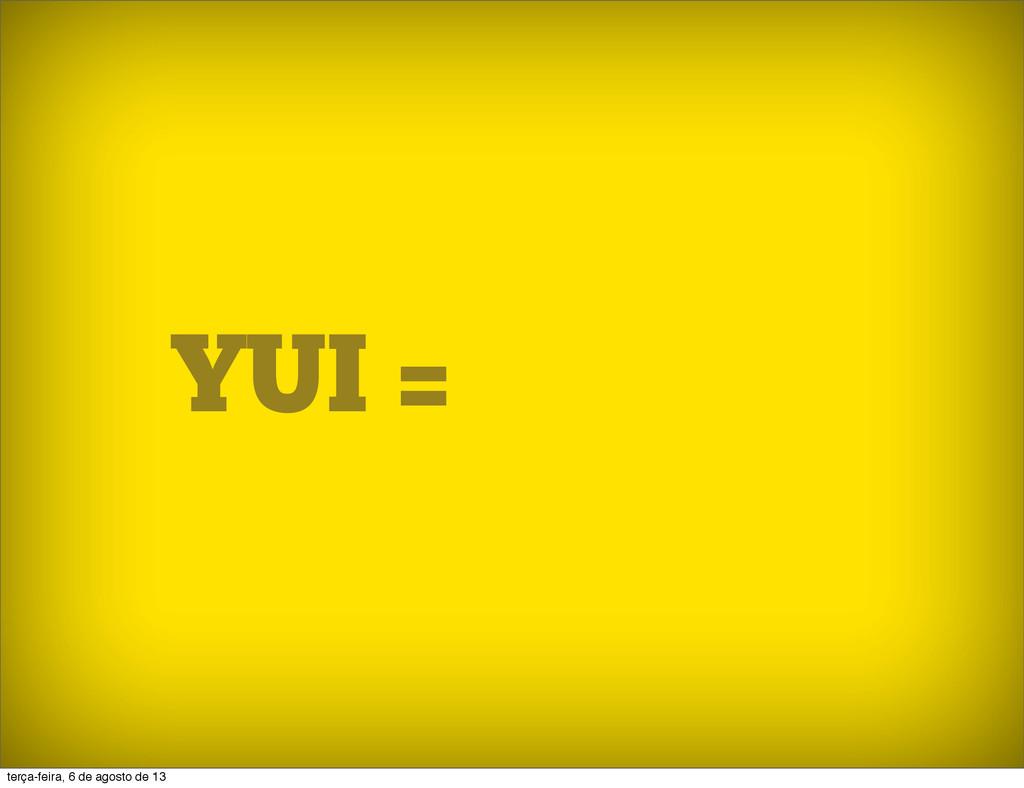 YUI = effects DOM ajax events ... MVC terça-fei...