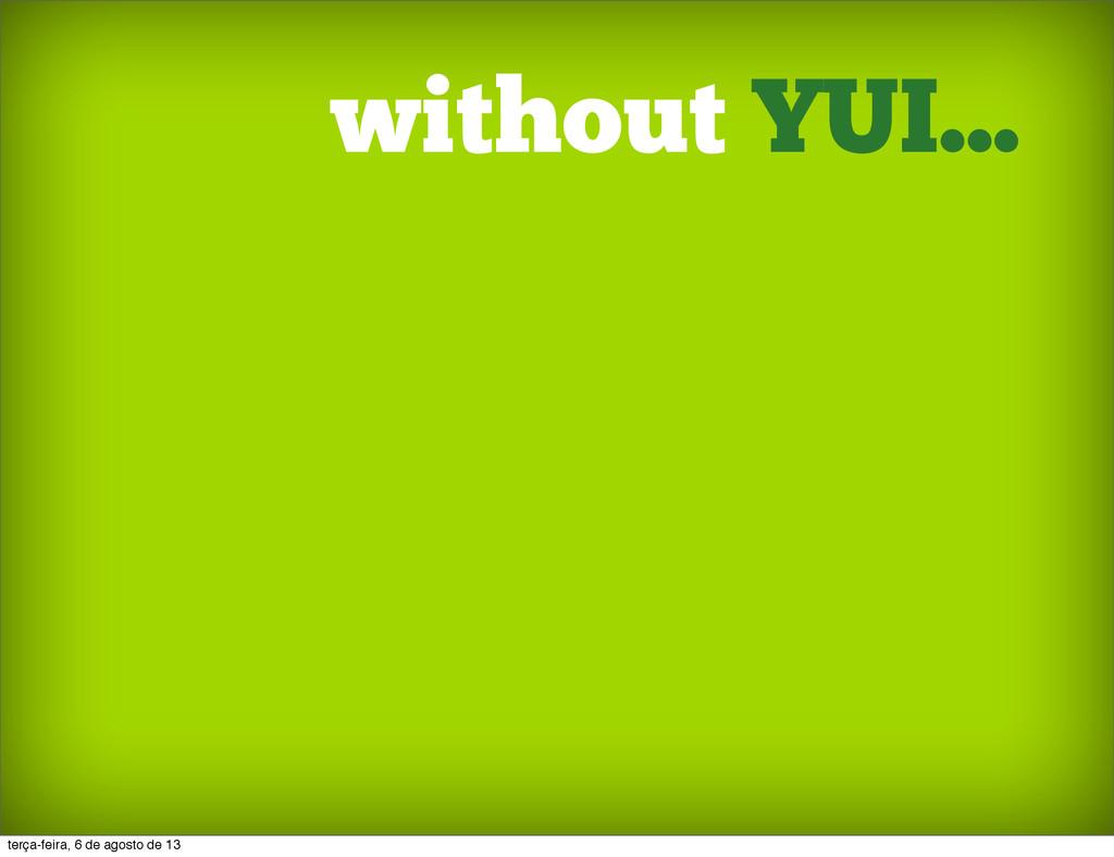 without YUI... terça-feira, 6 de agosto de 13