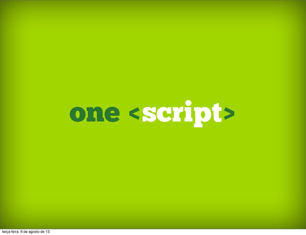 one <script> terça-feira, 6 de agosto de 13