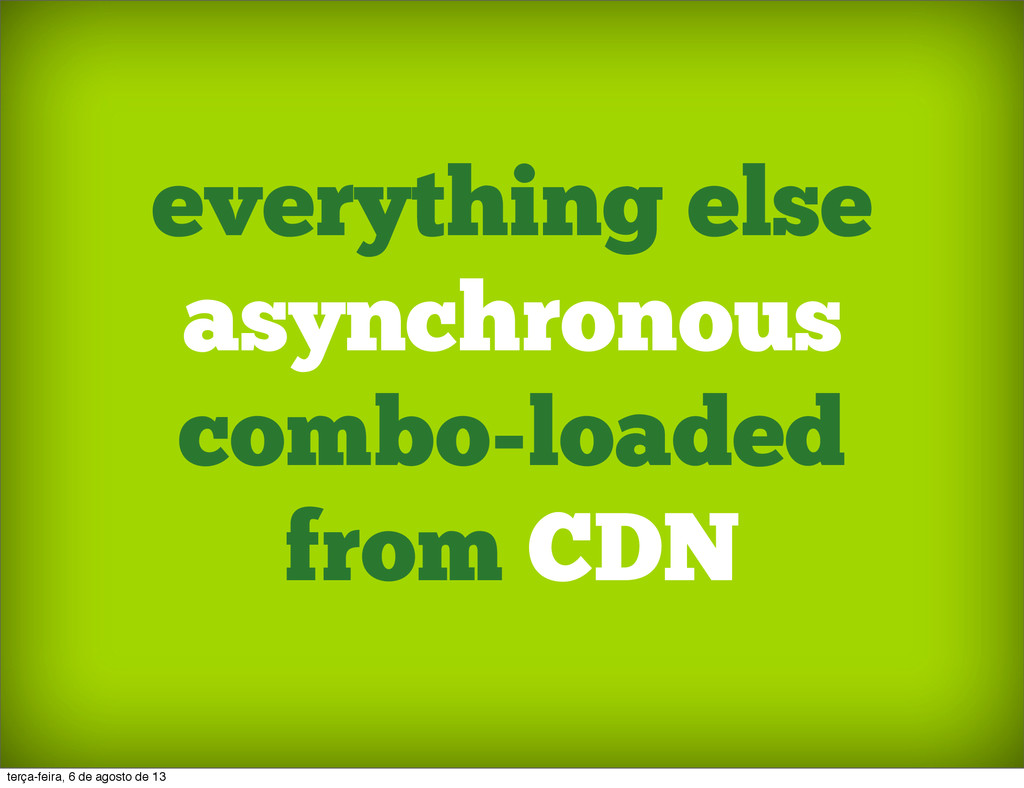 everything else asynchronous combo-loaded from ...