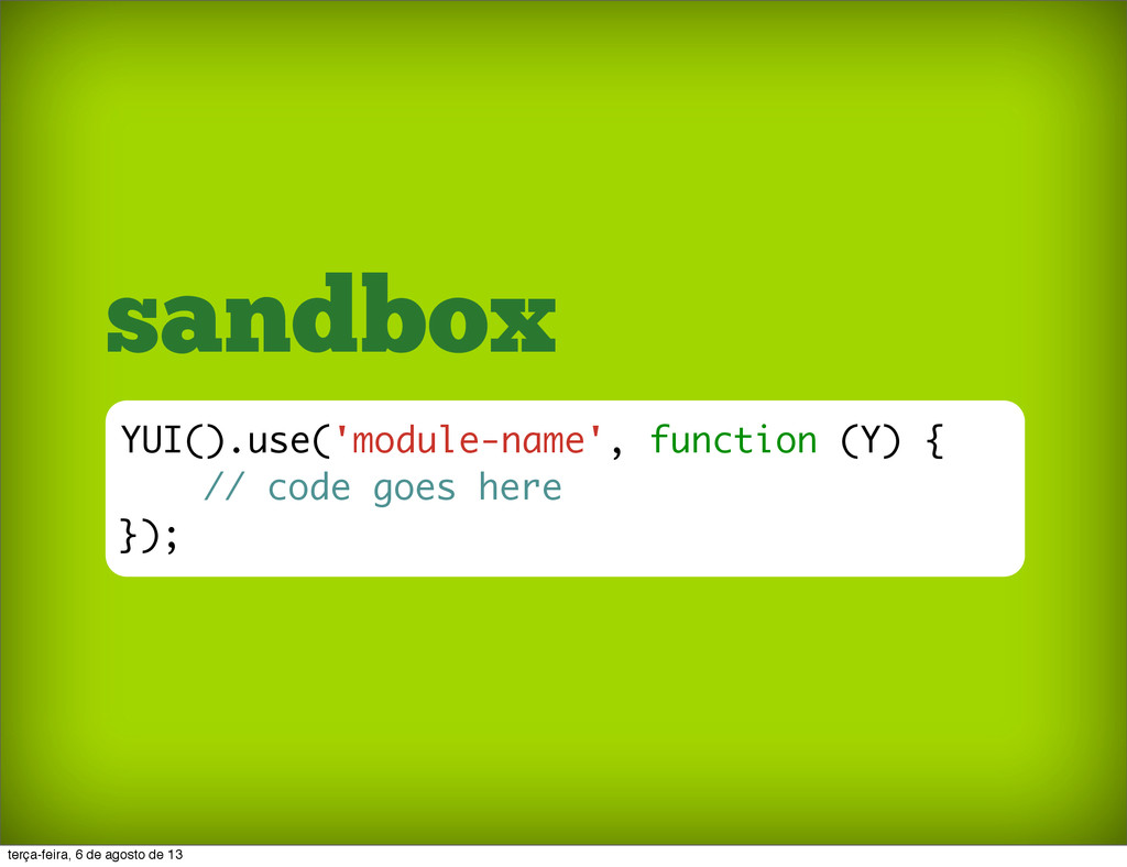 sandbox YUI().use('module-name', function (Y) {...