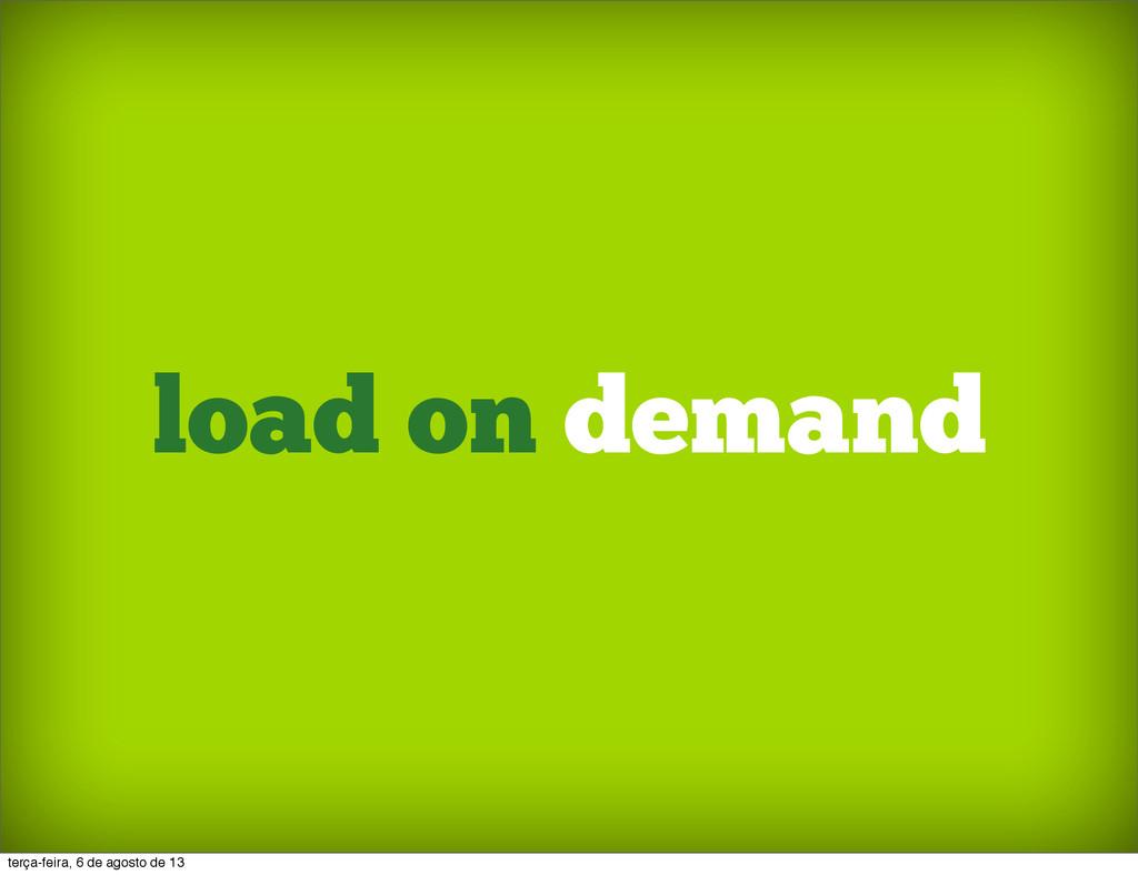 load on demand terça-feira, 6 de agosto de 13