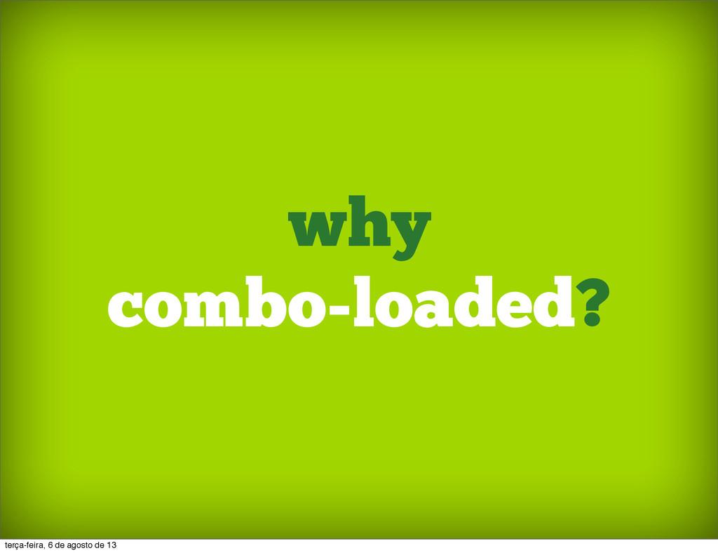 why combo-loaded? terça-feira, 6 de agosto de 13