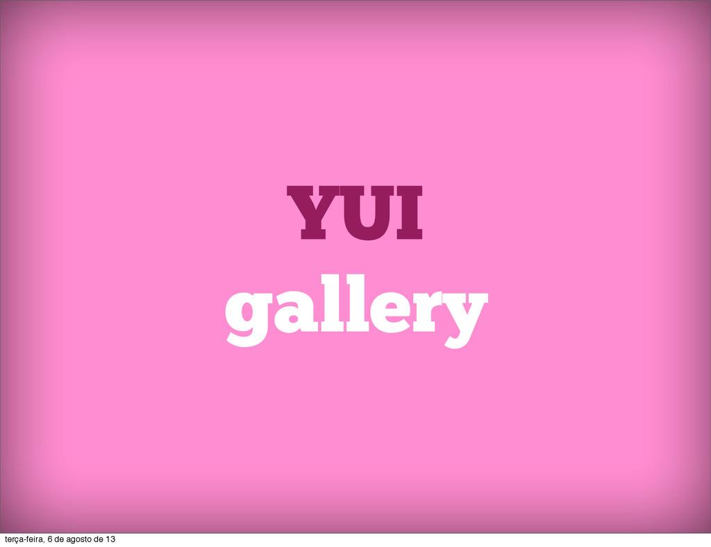 YUI gallery terça-feira, 6 de agosto de 13