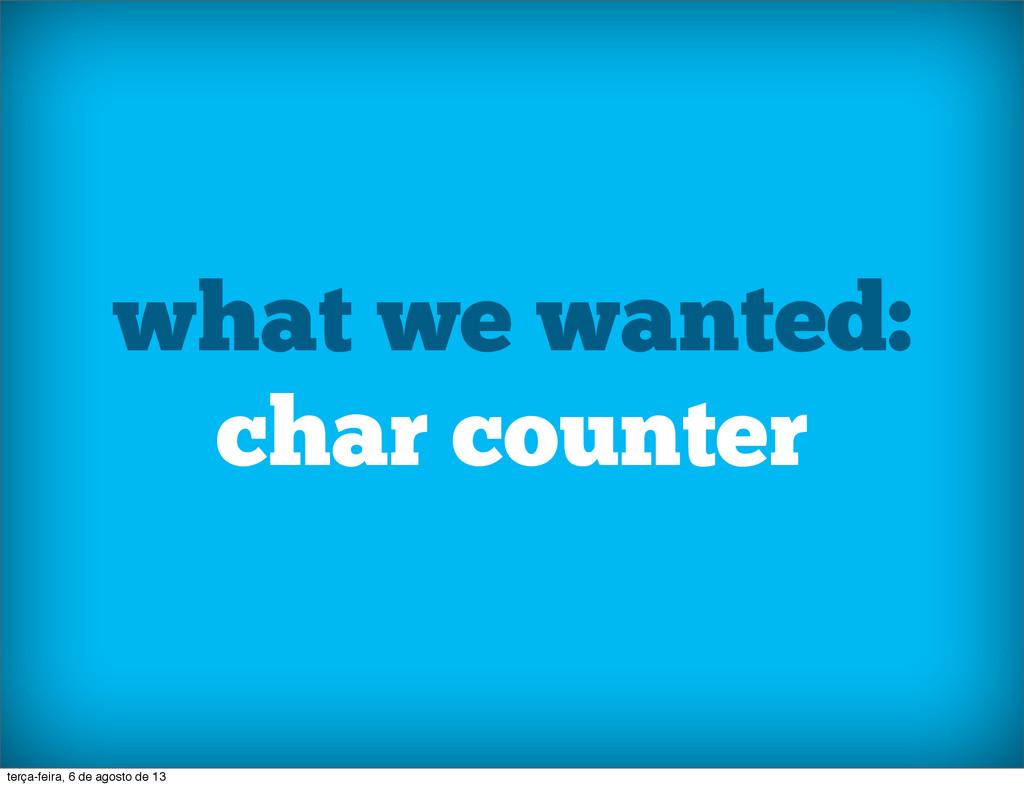 what we wanted: char counter terça-feira, 6 de ...