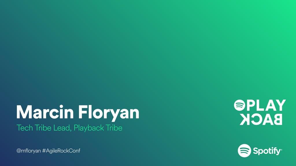 Marcin Floryan Tech Tribe Lead, Playback Tribe ...