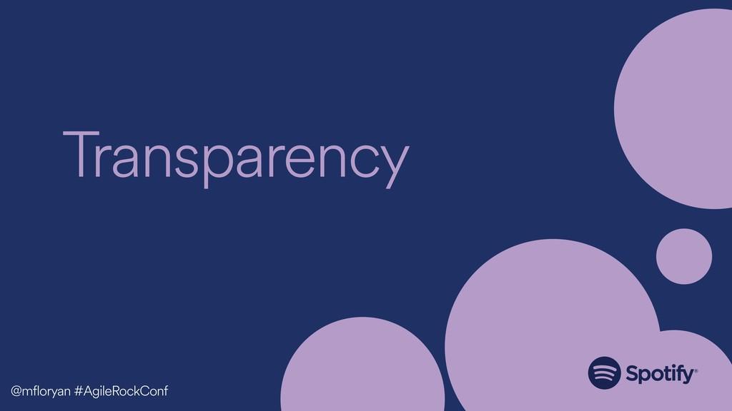 Transparency @mfloryan #AgileRockConf
