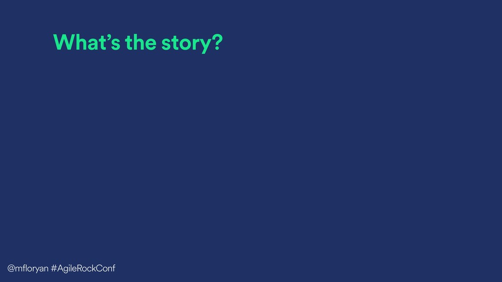 What's the story? @mfloryan #AgileRockConf
