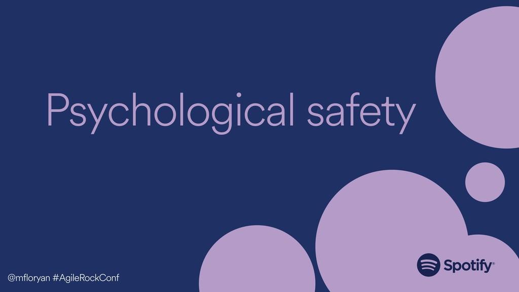 Psychological safety @mfloryan #AgileRockConf