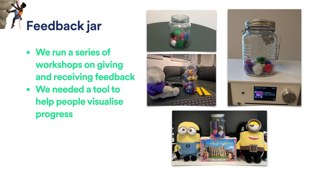 Feedback jar • We run a series of workshops on ...