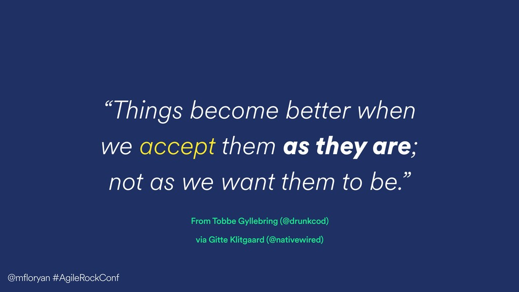 """""""Things become better when we accept them as th..."""