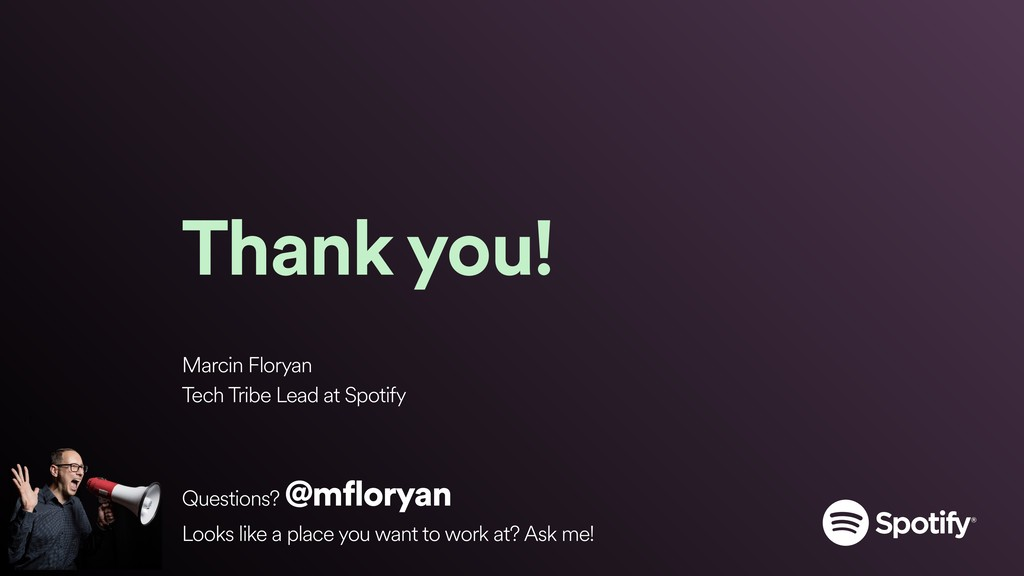 Thank you! Marcin Floryan Tech Tribe Lead at Sp...