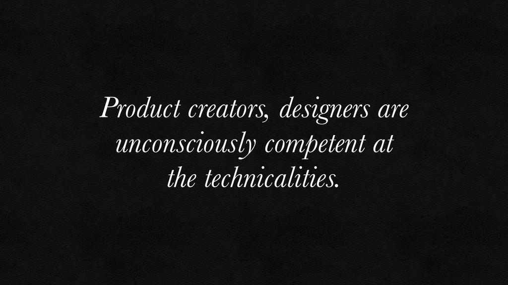Product creators, designers are unconsciously c...