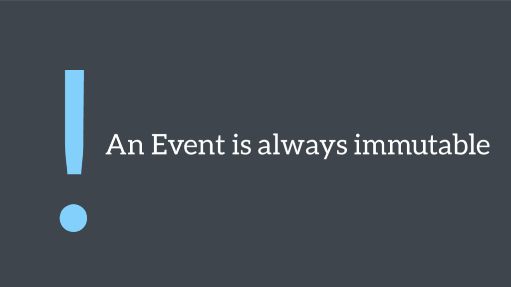An Event is always immutable !