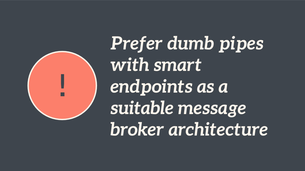 ! Prefer dumb pipes with smart endpoints as a s...