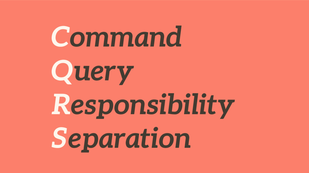 Command Query Responsibility Separation