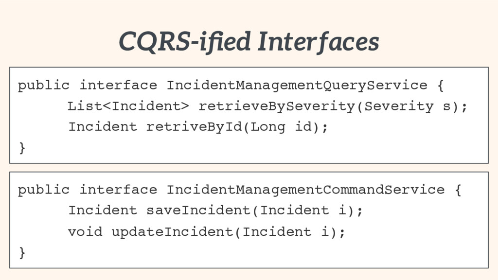 CQRS-ified Interfaces public interface IncidentM...