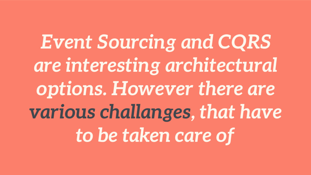 Event Sourcing and CQRS are interesting archite...
