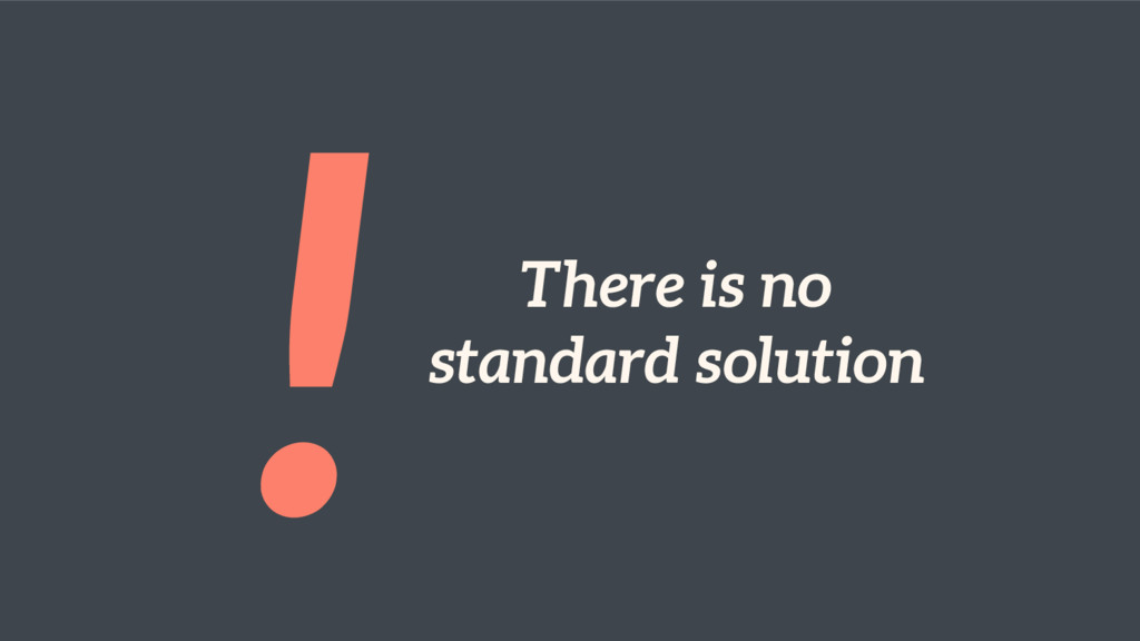! There is no standard solution